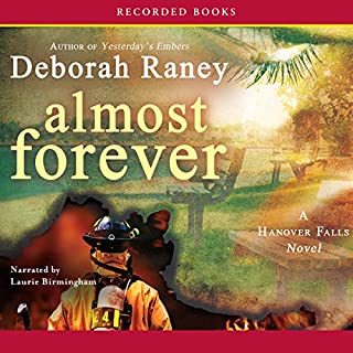Almost Forever                   By:                                                                                                                                 Deborah Raney                               Narrated by:                                                                                                                                 Laurie Birmingham                      Length: 9 hrs and 2 mins     13 ratings     Overall 4.5