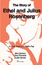 The Story of Ethel and Julius Rosenberg: A Court Room and Prison Drama