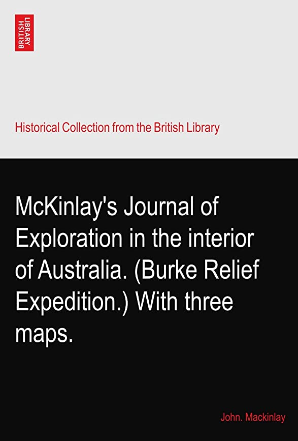 ひねり居間驚いたMcKinlay's Journal of Exploration in the interior of Australia. (Burke Relief Expedition.) With three maps.