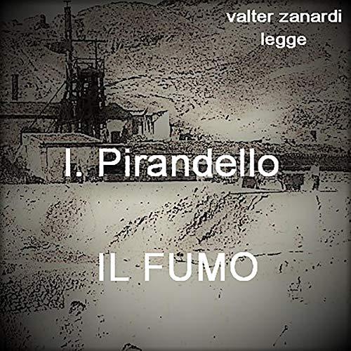 Il fumo                   Di:                                                                                                                                 Luigi Pirandello                               Letto da:                                                                                                                                 Valter Zanardi                      Durata:  1 ora e 25 min     2 recensioni     Totali 4,0