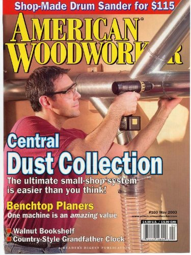 American Woodworker Magazine May 2003 - Central Dust Collection - Benchtop Planers - Walnut Bookshelf - Shop Made Drum Sander for $115.00