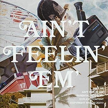 Ain't Feelin' Em'