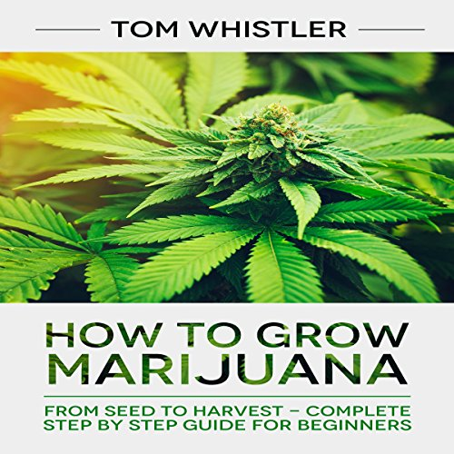 How to Grow Marijuana     From Seed to Harvest - Complete Step by Step Guide for Beginners              By:                                                                                                                                 Tom Whistler                               Narrated by:                                                                                                                                 Sam Slydell                      Length: 1 hr and 23 mins     10 ratings     Overall 4.6