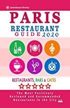 Paris Restaurant Guide 2020: Best Rated Restaurants in Paris, France - Top Restaurants, Special Places to Drink and Eat Good Food Around (Restaurant Guide 2020)
