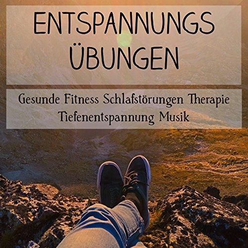 Entspannungs Übungen - Gesunde Fitness Schlafstörungen Therapie Tiefenentspannung Musik mit New Age Natur Geräusche