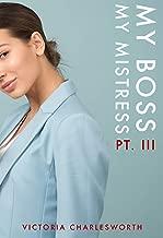 My Boss, My Mistress Part III - A Lesbian Domination BDSM Erotica
