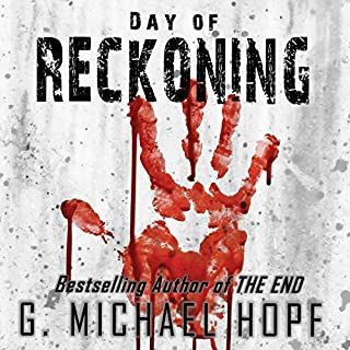 Day of Reckoning     A Post-Apocalyptic Pandemic Thriller              By:                                                                                                                                 G. Michael Hopf                               Narrated by:                                                                                                                                 Joseph Morton                      Length: 8 hrs and 34 mins     2 ratings     Overall 5.0