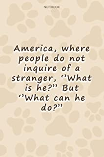 Lined Notebook Journal Cute Dog Cover America, where people do not inquire of a stranger, ''What is he-'' But ''What can h...