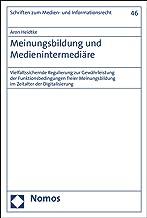 Meinungsbildung Und Medienintermediare: Vielfaltssichernde Regulierung Zur Gewahrleistung Der Funktionsbedingungen Freier ...