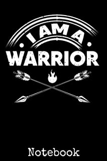 I Am a Warrior Notebook: Survivor with Arrow Strength Fighter Support Journal - Funny Novelty Gifts For Men And Women - Ke...