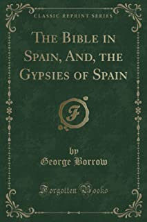 The Bible in Spain, And, the Gypsies of Spain (Classic Reprint)