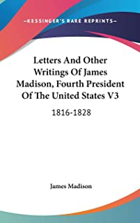 Letters And Other Writings Of James Madison, Fourth President Of The United States V3: 1816-1828