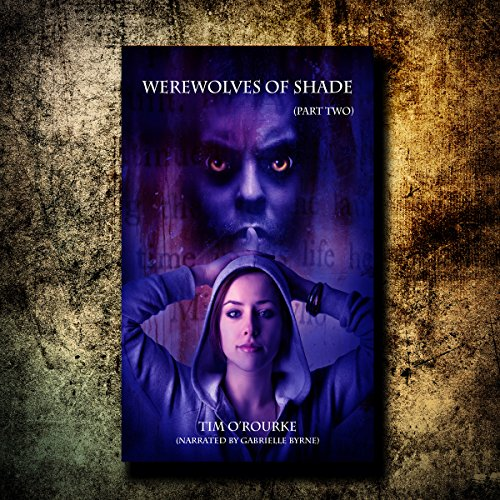 Werewolves of Shade     Beautiful Immortals, Book 2              By:                                                                                                                                 Tim O'Rourke                               Narrated by:                                                                                                                                 Gabrielle Byrne                      Length: 1 hr and 51 mins     5 ratings     Overall 3.8