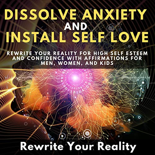 Dissolve Anxiety and Install Self Love audiobook cover art