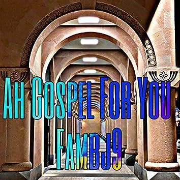 Ah Gospel for You