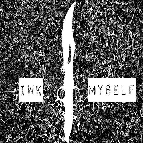 IWK Myself [Explicit]