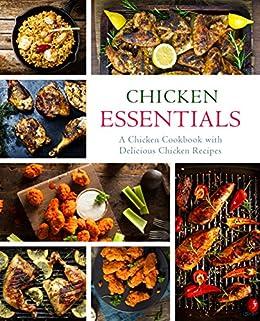 Chicken Essentials: A Chicken Cookbook with Delicious Chicken Recipes (2nd Edition) by [BookSumo Press]