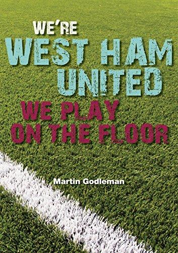We're West Ham United, We Play On The Floor (West Ham United - ODAF eBooks Book 2) (English Edition)