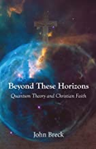 Beyond These Horizons, Quantum Theory and Christian Faith