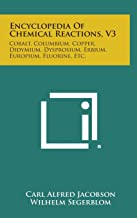 Encyclopedia of Chemical Reactions, V3: Cobalt, Columbium, Copper, Didymium, Dysprosium, Erbium, Europium, Fluorine, Etc.