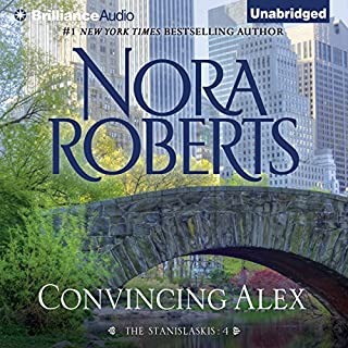 Convincing Alex     The Stanislaskis, Book 4              Written by:                                                                                                                                 Nora Roberts                               Narrated by:                                                                                                                                 Christina Traister                      Length: 6 hrs and 43 mins     Not rated yet     Overall 0.0
