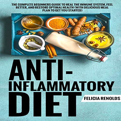 Anti-Inflammatory Diet: The Complete Beginners Guide to Heal the Immune System, Feel Better, and Restore Optimal Health audiobook cover art