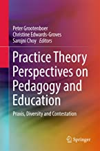Practice Theory Perspectives on Pedagogy and Education: Praxis, Diversity and Contestation