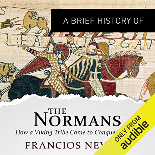 A Brief History of the Normans     Brief Histories              By:                                                                                                                                 Francois Neveux,                                                                                        Howard Curtis                               Narrated by:                                                                                                                                 Jonathan Keeble                      Length: 7 hrs and 50 mins     22 ratings     Overall 4.1