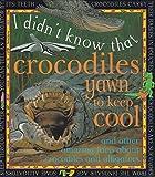 Crocodiles Yawn To Keep Cool (I Didn't Know That)