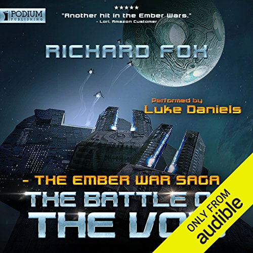The Battle of the Void     The Ember War, Book 6              By:                                                                                                                                 Richard Fox                               Narrated by:                                                                                                                                 Luke Daniels                      Length: 8 hrs and 54 mins     143 ratings     Overall 4.8