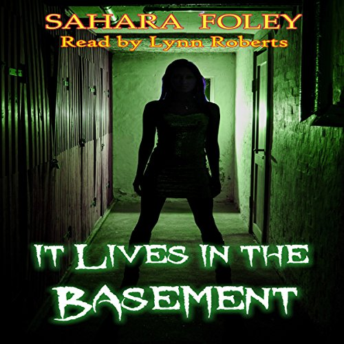 It Lives in the Basement                   By:                                                                                                                                 Sahara Foley                               Narrated by:                                                                                                                                 Lynn Roberts                      Length: 4 hrs and 3 mins     23 ratings     Overall 3.6