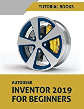 Autodesk Inventor 2019 For Beginners: Part Modeling, Assemblies, and Drawings