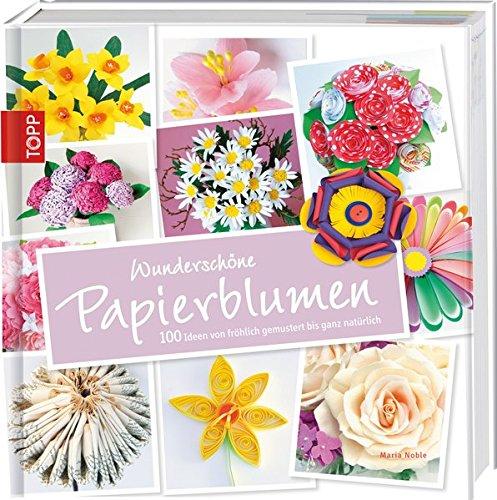 Wunderschöne Papierblumen: 100 Ideen von fröhlich gemustert bis ganz natürlich