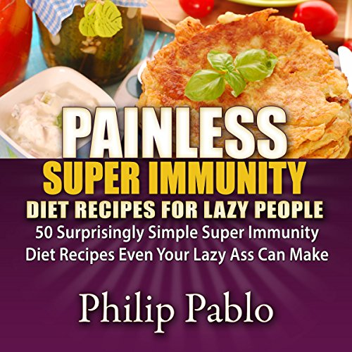 Painless Super Immunity Diet Recipes for Lazy People audiobook cover art