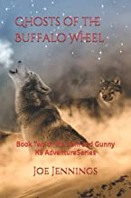 Ghosts of the Buffalo Wheel: Book Two of the Sam and Gunny Series (Sam and Gunny K9 Adventure Series)