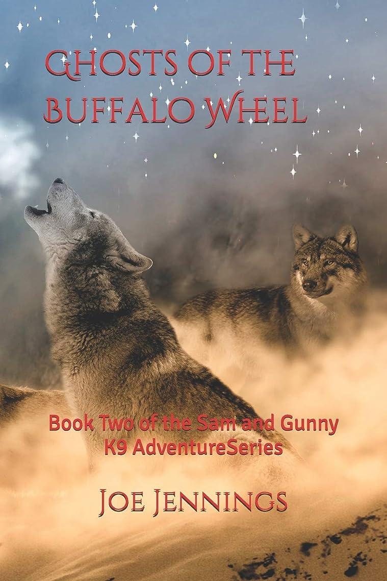 フェッチスクラップ針Ghosts of the Buffalo Wheel: Book Two of the Sam and Gunny Series (Sam and Gunny K9 Adventure Series)