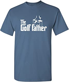 The Golf Father Golfers Humor Novelty Sarcastic Funny T Shirt