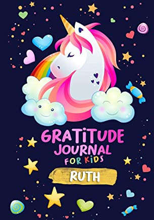 Gratitude Journal for Kids Ruth: A Unicorn Journal to Teach Children to Practice Gratitude and Mindfulness / Children Happiness Notebook