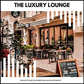 The Luxury Lounge - Chillout Music For Ramp Walk And Photoshoot