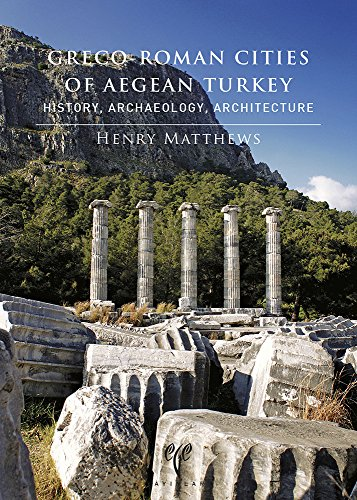 Greco-Roman Cities of Aegean Turkey: History, Archaeology, Architecture