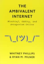 The Ambivalent Internet: Mischief, Oddity, and Antagonism Online