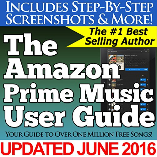 The Amazon Prime Music User Guide (Your Guide to Over One Million Free Songs) (English Edition)