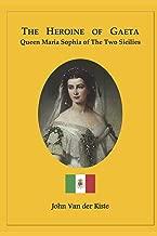 The heroine of Gaeta: Queen Maria Sophia of the Two Sicilies