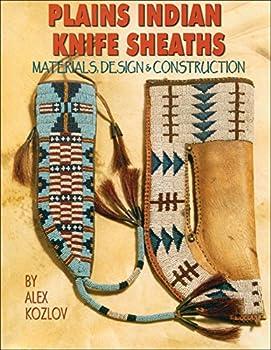 Plains Indian Knife Sheaths  Materials Design & Construction