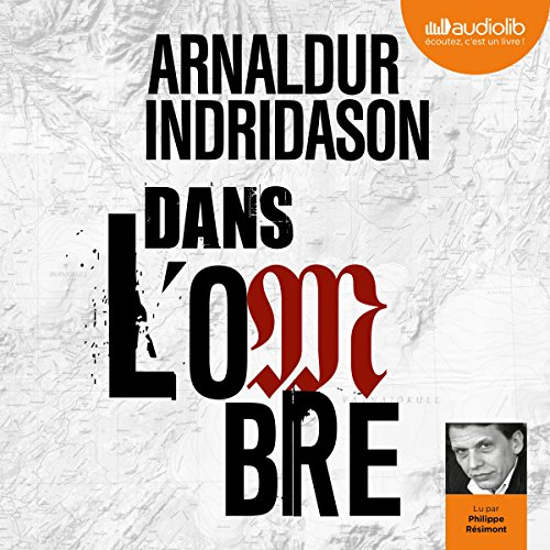 Dans l'ombre     Trilogie des ombres 1              By:                                                                                                                                 Arnaldur Indridason                               Narrated by:                                                                                                                                 Philippe Résimont                      Length: 9 hrs and 3 mins     Not rated yet     Overall 0.0