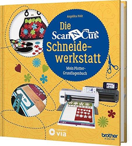 Die Brother ScanNCut Schneidewerkstatt: Mein Plotter-Grundlagenbuch (Kreativtitel)