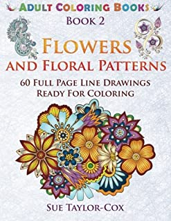 Flowers and Floral Patterns: 60 Full Page Line Drawings Ready For Coloring (Adult Coloring Books) (Volume 2)