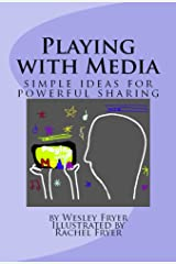 Playing with Media: simple ideas for powerful sharing Kindle Edition