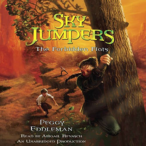 Sky Jumpers, Book 2     The Forbidden Flats              By:                                                                                                                                 Peggy Eddleman                               Narrated by:                                                                                                                                 Abigail Revasch                      Length: 5 hrs and 37 mins     14 ratings     Overall 4.6