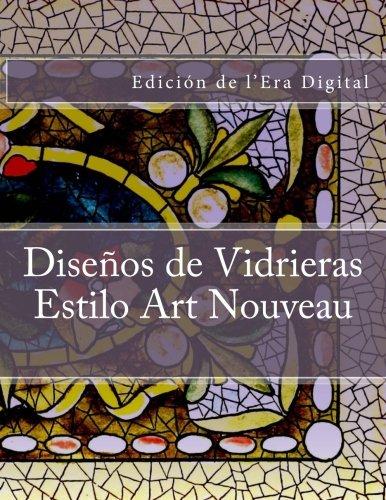 Disenos de Vidrieras - Estilo Art Nouveau: Edicion de l'Era Digital